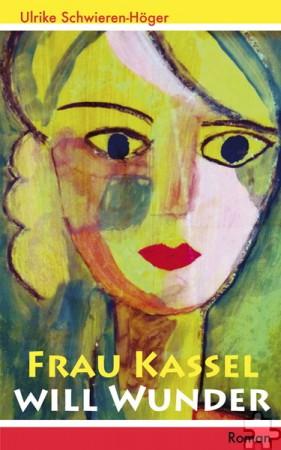 """Das Cover von Ulrike Schwieren-Högers Roman """"Frau Kassel will Wunder"""". Foto: Verlag/pp/Agentur ProfiPress"""
